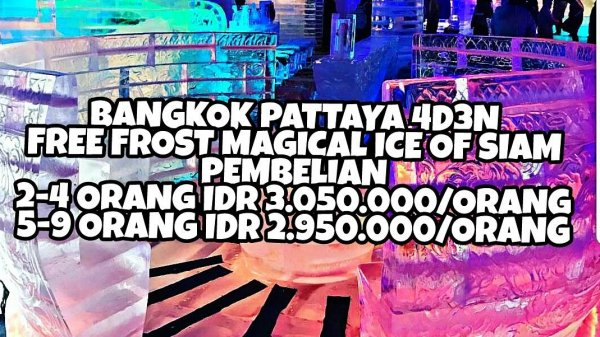 PROMO BANGKOK PATTAYA 4D3N FREE MAGICAL ICE FROZEN